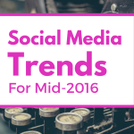Social Media Trends For Mid-2016