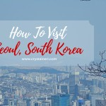 How To Visit To Seoul, South Korea (Part 1)